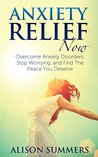 Anxiety Relief Now: Overcome Anxiety Disorders, Stop Worrying, and Find the Peace You Deserve
