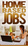Home Based Jobs: Business Ideas Opportunities For Entrepreneurs (Job Search Book 7)