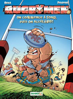 On commence à fond, puis on accélère (Les Rugbymen, #6)