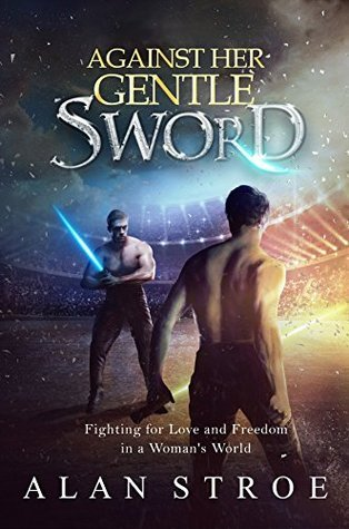 Against Her Gentle Sword(Against the Matriarchy 3)