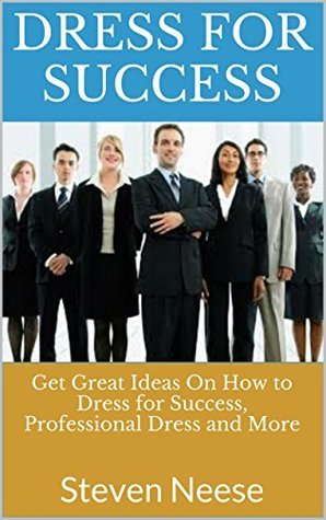 Dress For Success: Get Great Ideas On How to Dress for Success, Professional Dress and More