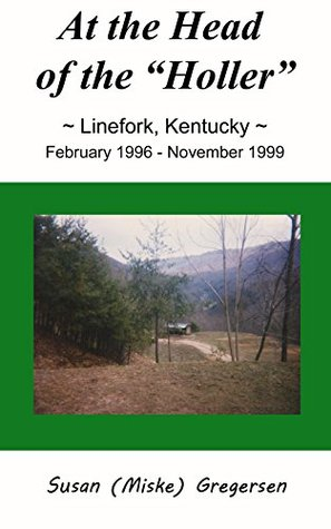 """Free PDF Book At The Head Of The """"Holler"""": Linefork, Kentucky, February 1996 to November 1999"""
