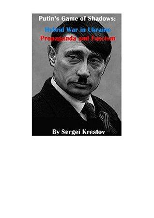 Putin's Game of Shadows: Hybrid War in Ukraine, Propaganda and Fascism