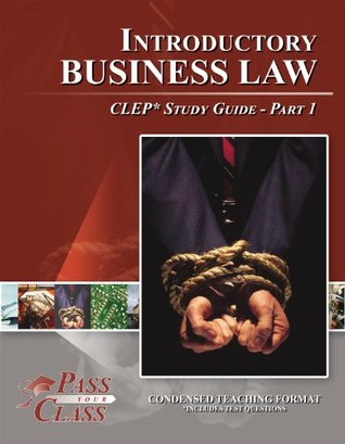 Introductory Business Law CLEP Test Study Guide - Pass Your Class - Part 1