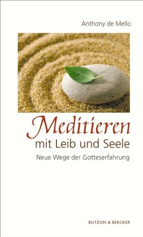 Meditieren mit Leib und Seele: Neue Wege der Gotteserfahrung
