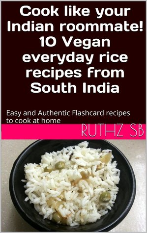 cook like your indian roommate 10 vegan everyday rice recipes from