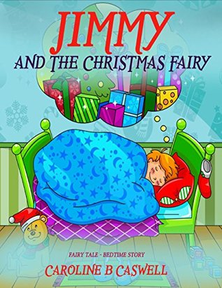 Children's Books: Jimmy And The Christmas Fairy: Fairy Tale Bedtime Story For Young Readers 2-8 Year Olds (Children's Books - Fairy Tale - Bedtime Story Book 1)