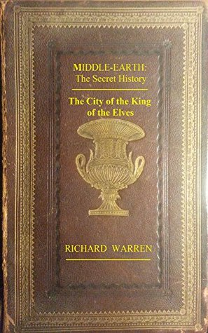 Middle Earth: The Secret History - The City of the King of the Elves: Volume 11