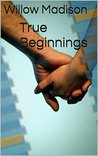 True Beginnings by Willow Madison