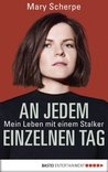 An jedem einzelnen Tag: Wie ich mich gegen einen Stalker wehre (Allgemeine Reihe. Bastei Lübbe Taschenbücher)