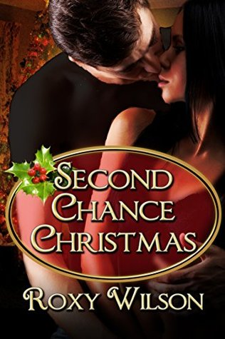 Second Chance Christmas (Holiday Happiness Book 2) by Roxy Wilson
