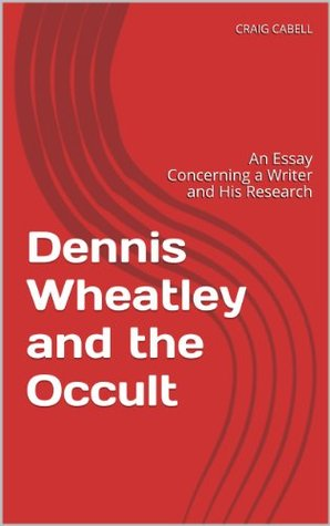 Dennis Wheatley and the Occult: An Essay Concerning a Writer and His Research