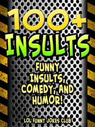 INSULTS!: 100+ Funny Insults, Comedy, and Humor! (Funny & Hilarious Joke Books)
