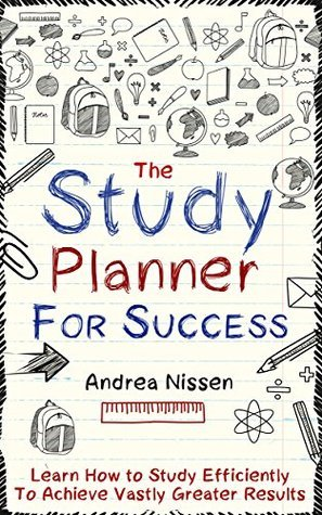 The Study Planner For Success: Learn How to Study Efficiently To Achieve Vastly Greater Results
