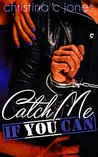 Catch Me If You Can by Christina C. Jones