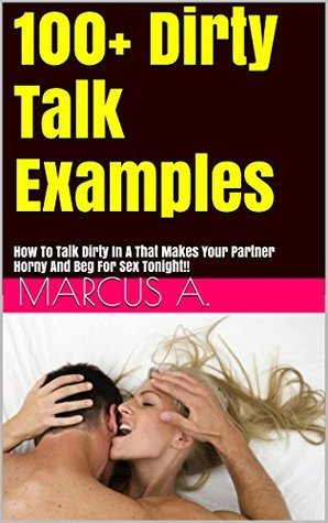 Dirty Talk Examples: Talk Dirty In A Way That Makes Your Partner Horny And Beg For Sex Tonight!