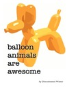 Balloon Animals Are Awesome