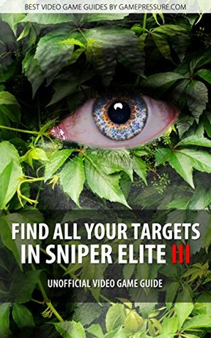 Find All Your Targets in Sniper Elite III - Unofficial Game Guide & Walkthrough