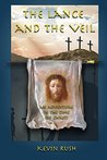The Lance and the Veil by Kevin Rush