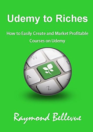 Udemy to Riches: How to Easily Create and Market Profitable Courses on Udemy