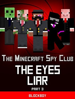 The Eyes Liar: Unofficial Minecraft Story (The Minecraft Spy Club Book 3)