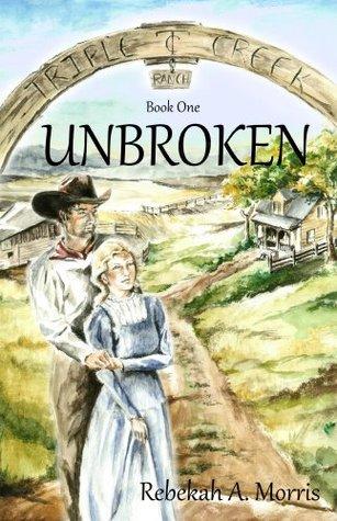 Unbroken by Rebekah A. Morris
