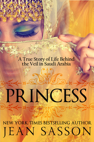 Princess: A True Story of Life Behind the Veil in Saudi Arabia(The Princess Trilogy 1)