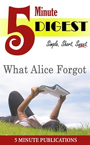 What Alice Forgot: 5 Minute Digest