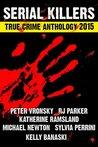 2015 Serial Killers True Crime Anthology: Volume 2