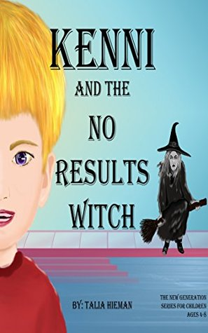 Kenni and the No Results Witch: Children's Books- The New Generation (The New Generation Series for Children Book 1)