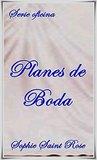Planes de Boda by Sophie Saint Rose