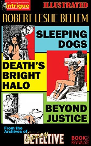 SLEEPING DOGS, DEATH'S BRIGHT HALO, and BEYOND JUSTICE (Illustrated): From the Archives of Spicy DETECTIVE