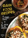 Raw Food Recipes. 5 Main Courses + 2 Special for the Weekend by Maria Kolotygina