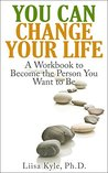 You Can Change Your Life: A Workbook to Become the Person You Want to Be