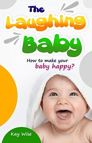 The Laughing Baby - How to Make your Baby Happy?