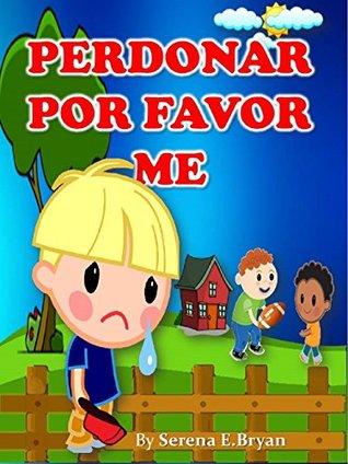 PERDONAR POR FAVOR ME -spanish edition-(Forgive Me Please) Libros en Español Para Niños: children's books in spanish-Enseñe a su hijo la valiosa lección del perdón-Infantil