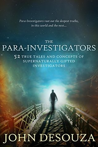 THE PARA-INVESTIGATORS: True Tales and Concepts of Supernaturally Gifted Investigators
