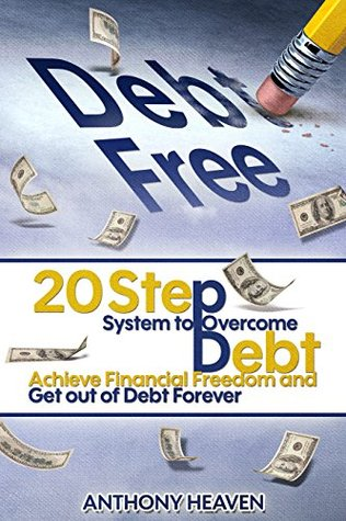 Debt Free Forever: 20 Step System to Overcome Debt, Achieve Financial Freedom and Get out of Debt Forever