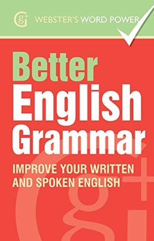 Webster's Word Power Better English Grammar: Improve Your Written and Spoken English