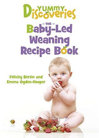 Yummy Discoveries: The Baby-Led Weaning Recipe Book