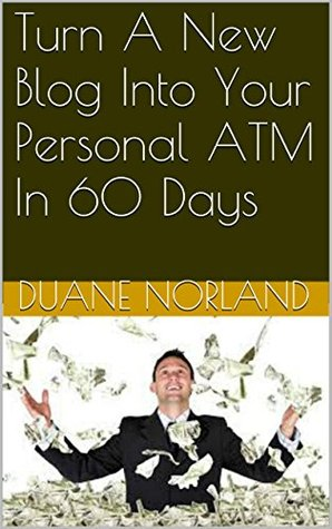 Turn A New Blog Into Your Personal ATM In 60 Days