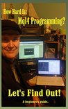 How Hard is Mql4 Programming: A guide for the Absolute Beginner. (JimdDandy's Mql4 Programmnig Books Book 1)