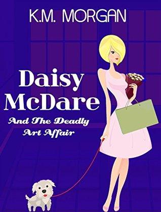 Daisy McDare and the Deadly Art Affair (Daisy McDare #1)