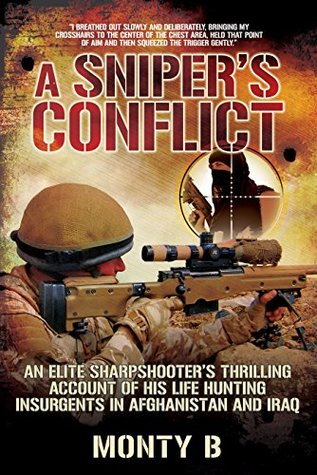 A Sniper's Conflict: An Elite Sharpshooter's Thrilling Account of Hunting Insurgents in Afghanistan and Iraq