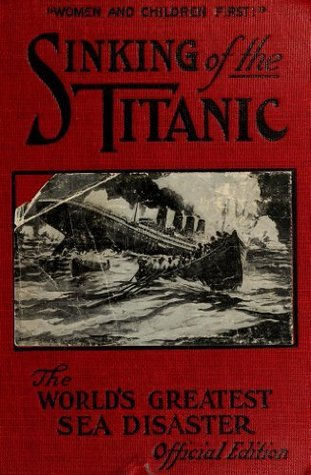 Sinking of the Titanic : world's greatest sea disaster : a graphic and thrilling account of the sinking of the greatest floating palace ever built, carrying ... down to watery graves more than 1,500 souls