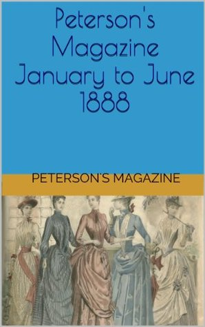 Peterson's Magazine January to June 1888