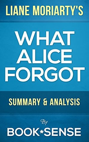 What Alice Forgot: by Liane Moriarty | Summary & Analysis by Book*Sense
