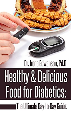 Healthy & Delicious Food for Diabetics: The Ultimate Day-to-Day Guide (diabetic diet meal plan, diabetic diet book, diabetics diet, diabetic diet plan, diabetic diet, diabetic cure