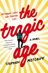 The Tragic Age by Stephen Metcalfe