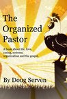 The Organized Pastor: Life, Love, Caring, Systems, Organization, and the Gospel Message